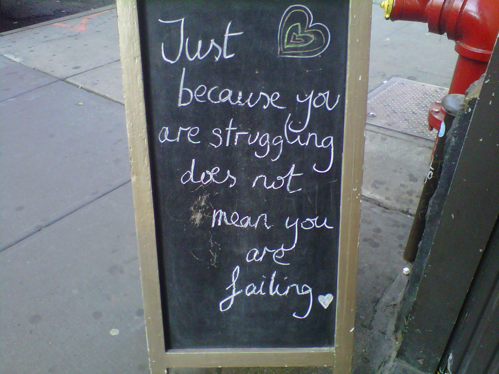 I love this sign from Bija Yoga not far from Union Square in NYC.  I think it offers compassion and kindness to all of us in the midst of a struggle.